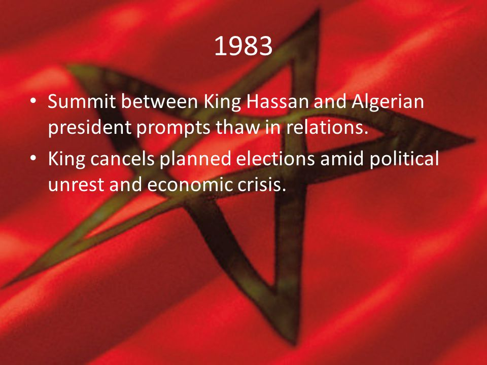 1983 Summit between King Hassan and Algerian president prompts thaw in relations. King cancels planned elections amid political unrest and economic cr
