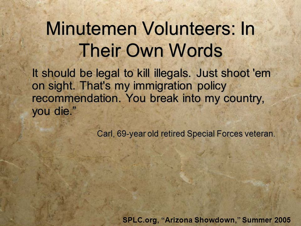 Minutemen Volunteers: In Their Own Words It should be legal to kill illegals.