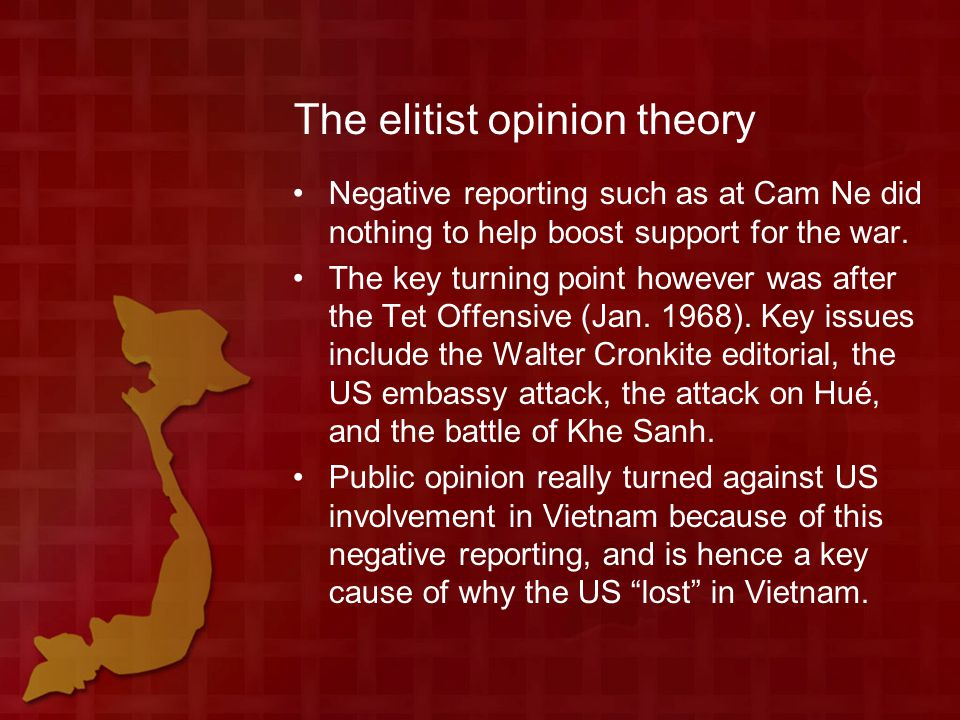 The elitist opinion theory Negative reporting such as at Cam Ne did nothing to help boost support for the war.