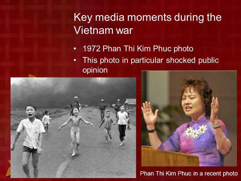 Key media moments during the Vietnam war 1972 Phan Thi Kim Phuc photo This photo in particular shocked public opinion Phan Thi Kim Phuc in a recent photo