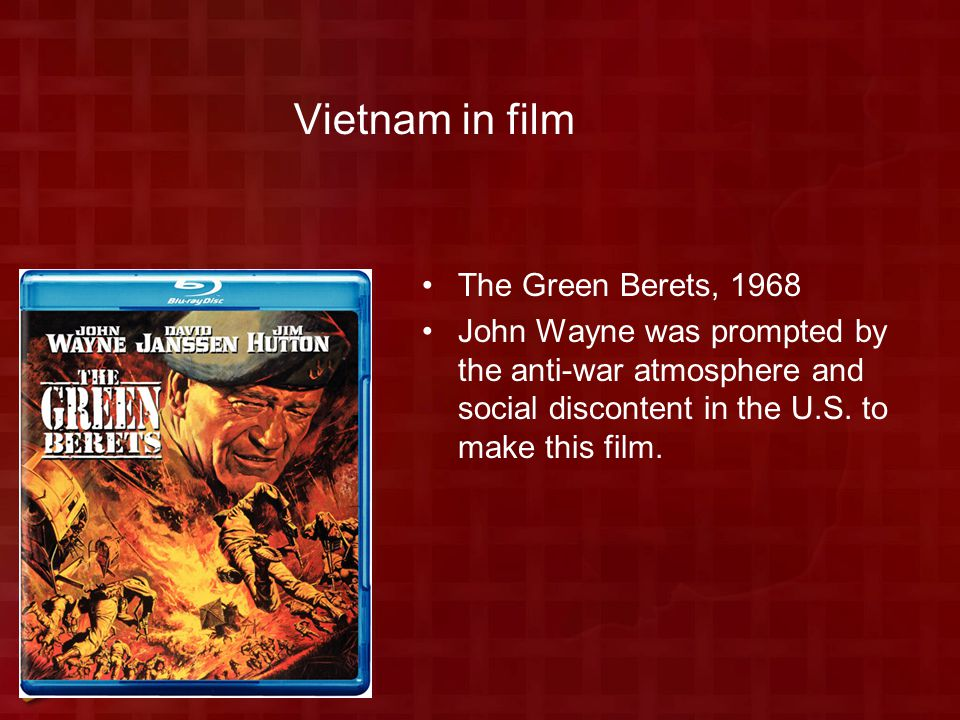 Vietnam in film The Green Berets, 1968 John Wayne was prompted by the anti-war atmosphere and social discontent in the U.S.