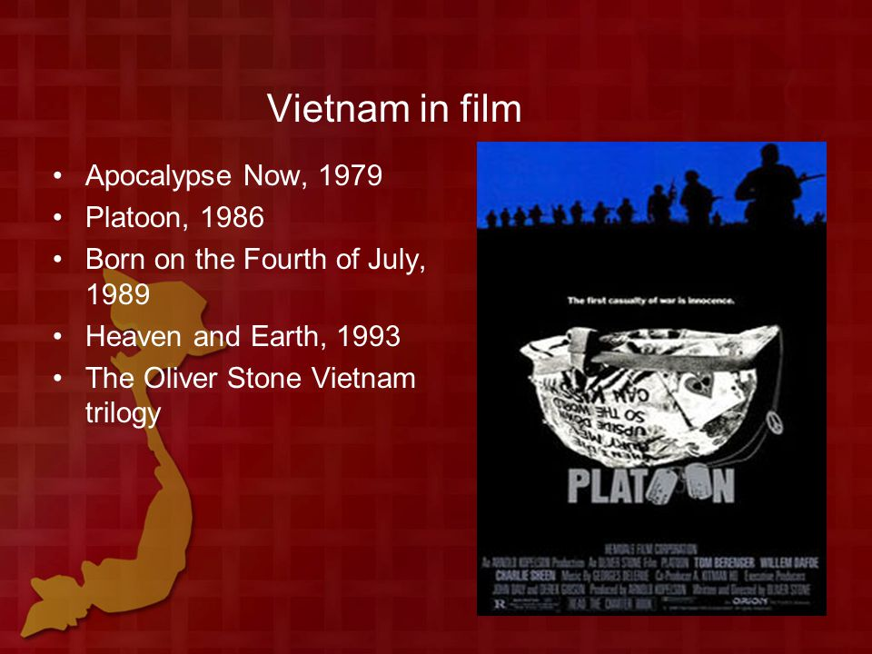 Vietnam in film Apocalypse Now, 1979 Platoon, 1986 Born on the Fourth of July, 1989 Heaven and Earth, 1993 The Oliver Stone Vietnam trilogy