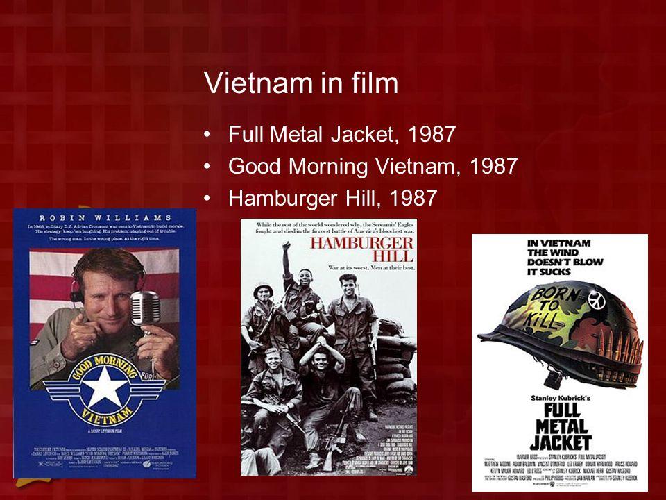 Vietnam in film Full Metal Jacket, 1987 Good Morning Vietnam, 1987 Hamburger Hill, 1987