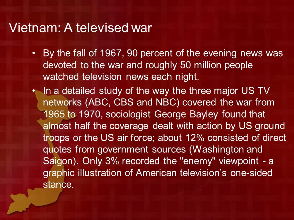 Vietnam: A televised war By the fall of 1967, 90 percent of the evening news was devoted to the war and roughly 50 million people watched television news each night.