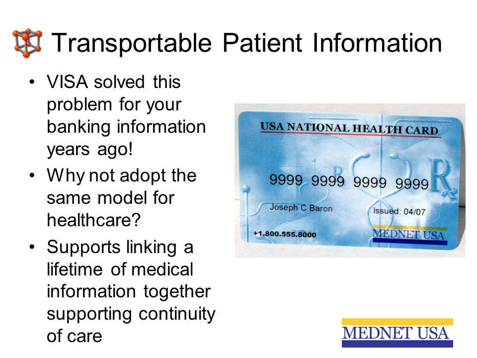 Transportable Patient Information VISA solved this problem for your banking information years ago! Why not adopt the same model for healthcare? Suppor