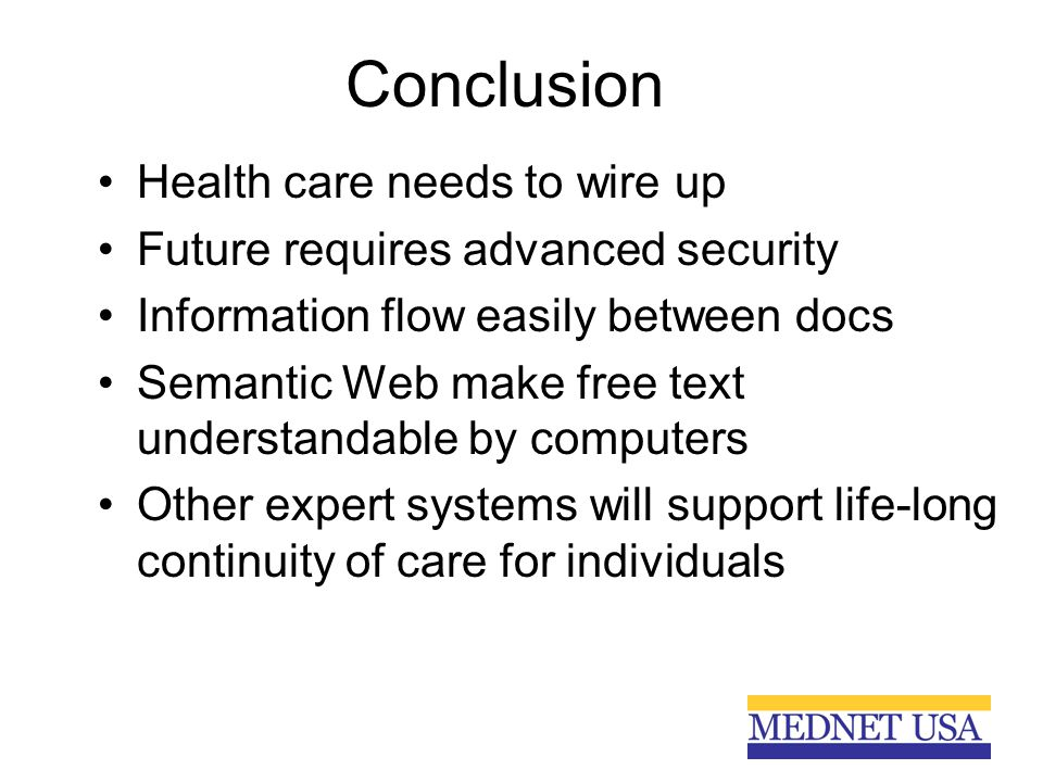 Conclusion Health care needs to wire up Future requires advanced security Information flow easily between docs Semantic Web make free text understanda