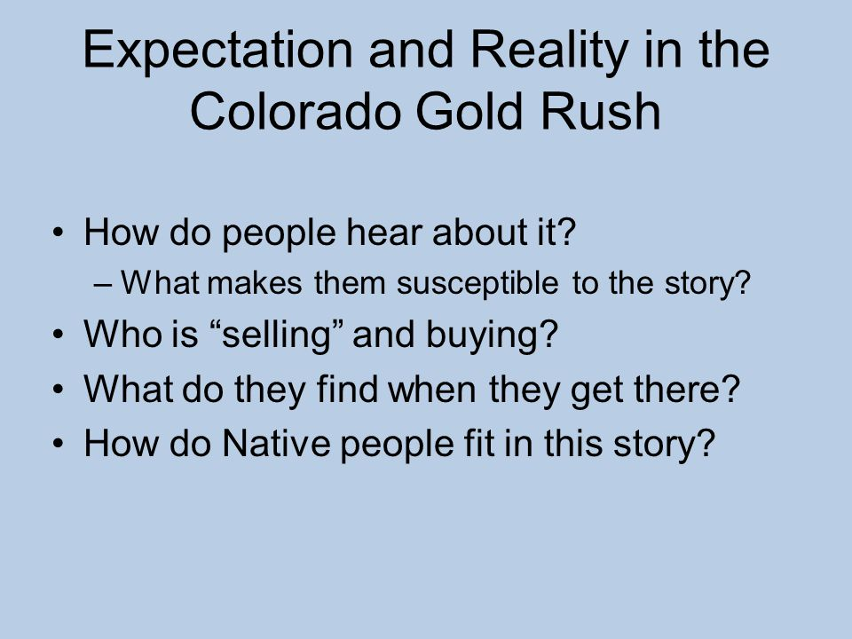 Expectation and Reality in the Colorado Gold Rush How do people hear about it.