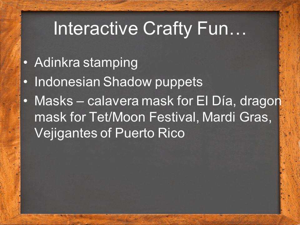 Interactive Crafty Fun… Adinkra stamping Indonesian Shadow puppets Masks – calavera mask for El Día, dragon mask for Tet/Moon Festival, Mardi Gras, Ve