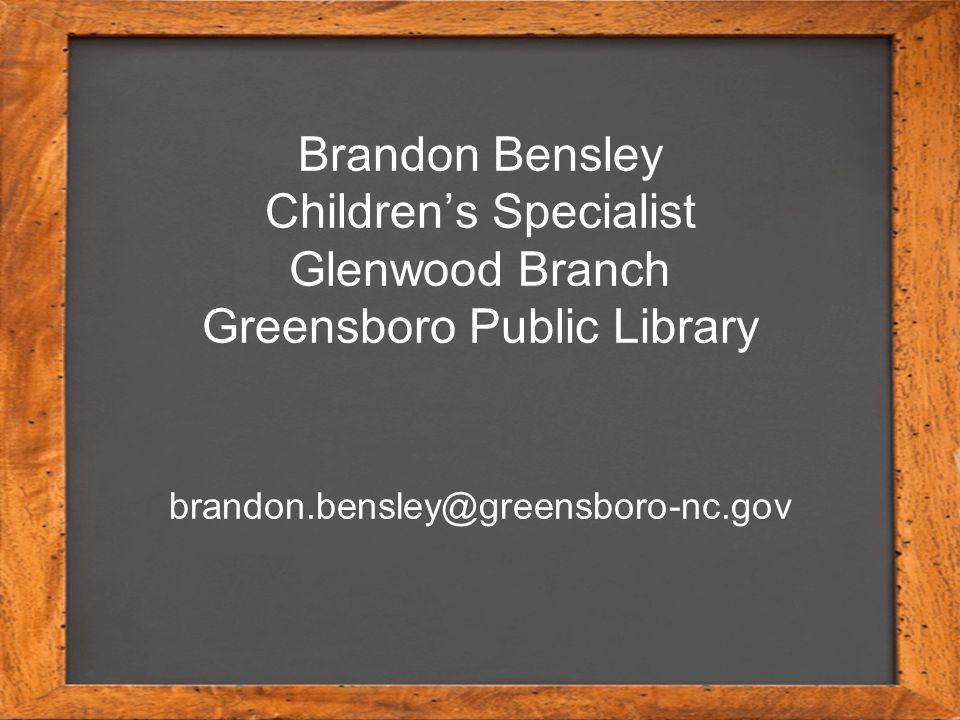 Brandon Bensley Children's Specialist Glenwood Branch Greensboro Public Library brandon.bensley@greensboro-nc.gov