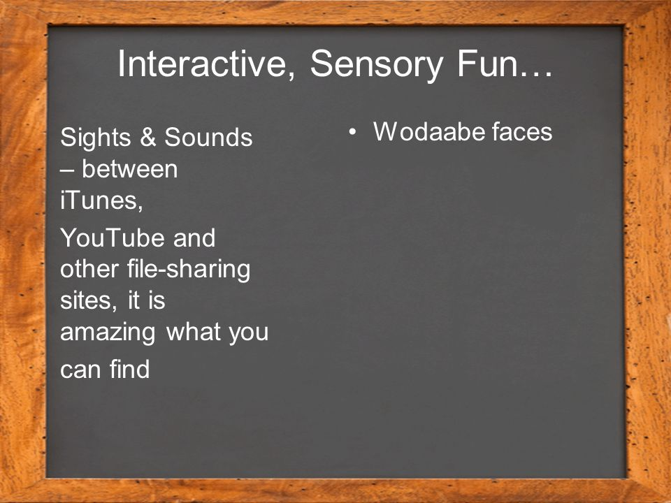 Interactive, Sensory Fun… Sights & Sounds – between iTunes, YouTube and other file-sharing sites, it is amazing what you can find Wodaabe faces