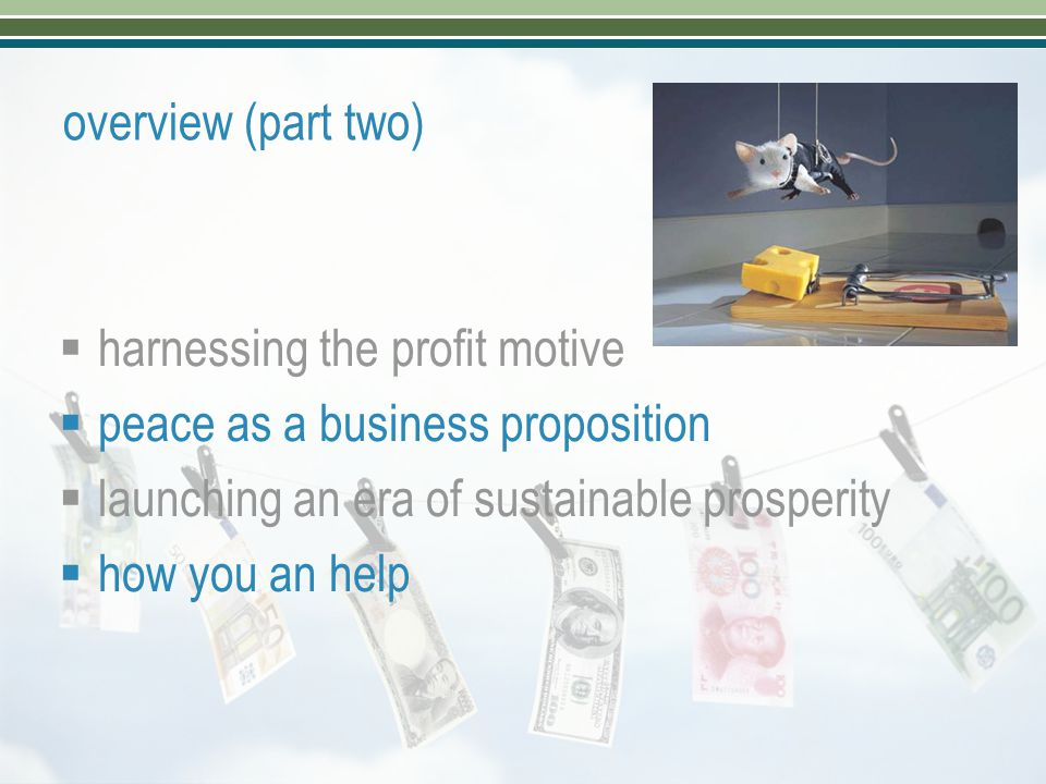 overview (part two)  harnessing the profit motive  peace as a business proposition  launching an era of sustainable prosperity  how you an help