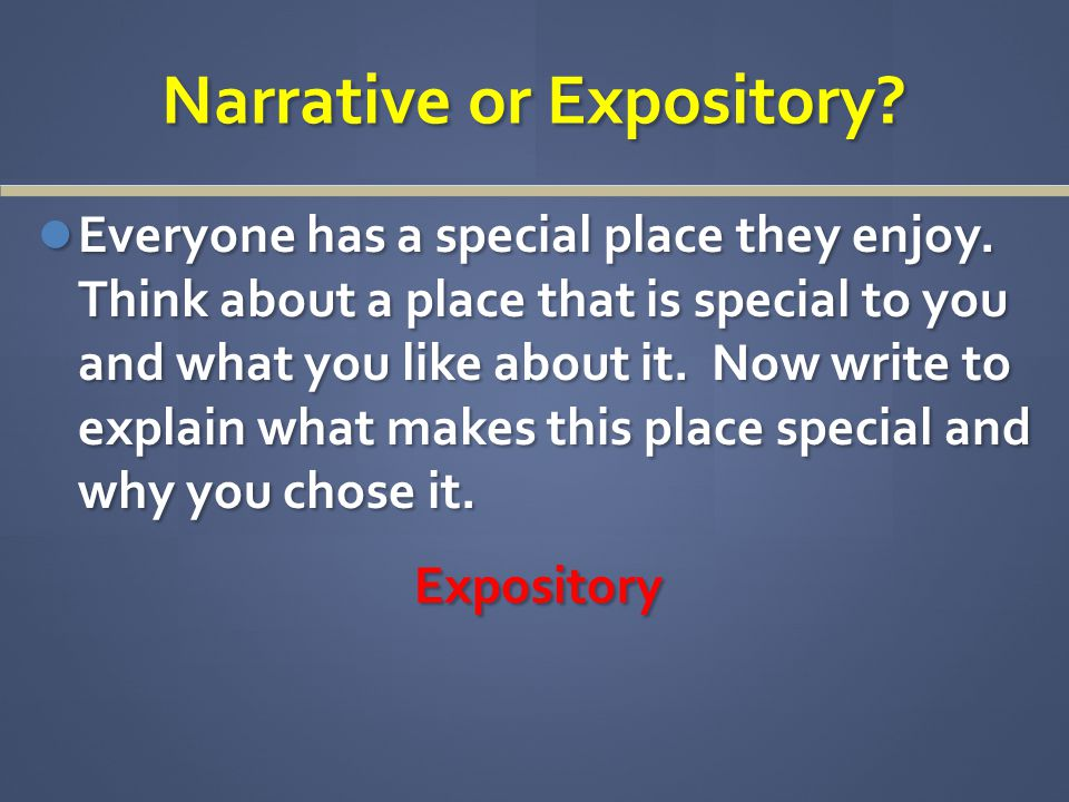 Narrative or Expository. Everyone has a special place they enjoy.