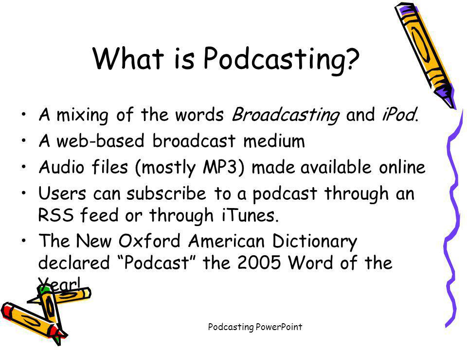 Podcasting PowerPoint What is Podcasting.