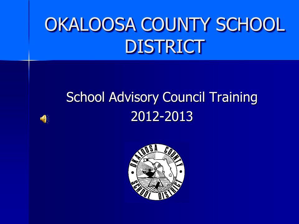 OKALOOSA COUNTY SCHOOL DISTRICT School Advisory Council Training 2012-2013