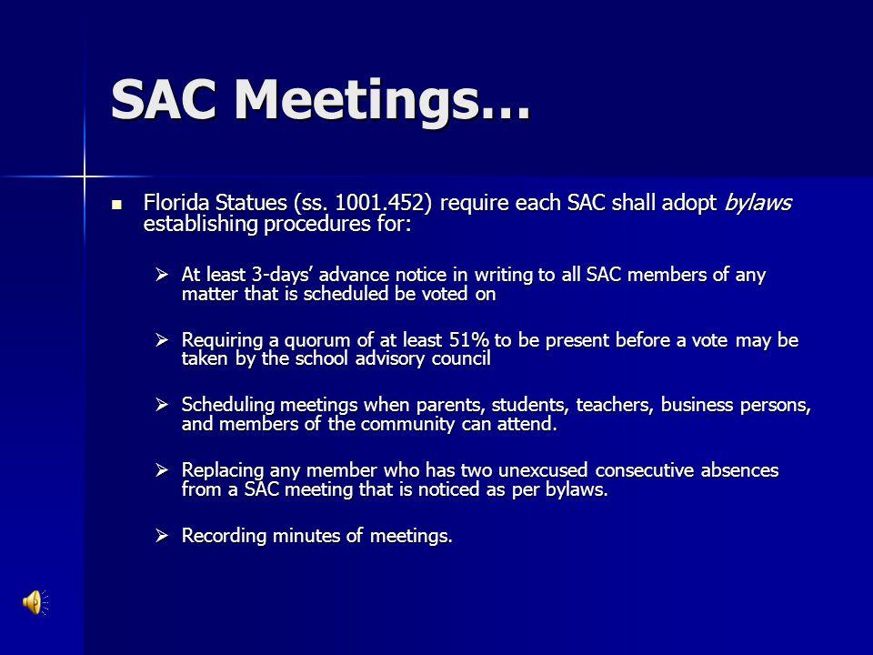 SAC Meetings… Florida Statues (ss. 1001.452) require each SAC shall adopt bylaws establishing procedures for: Florida Statues (ss. 1001.452) require e