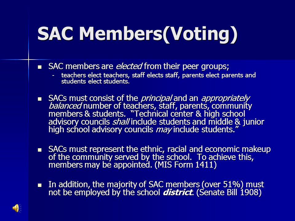 SAC Members(Voting) SAC members are elected from their peer groups; SAC members are elected from their peer groups; - teachers elect teachers, staff e