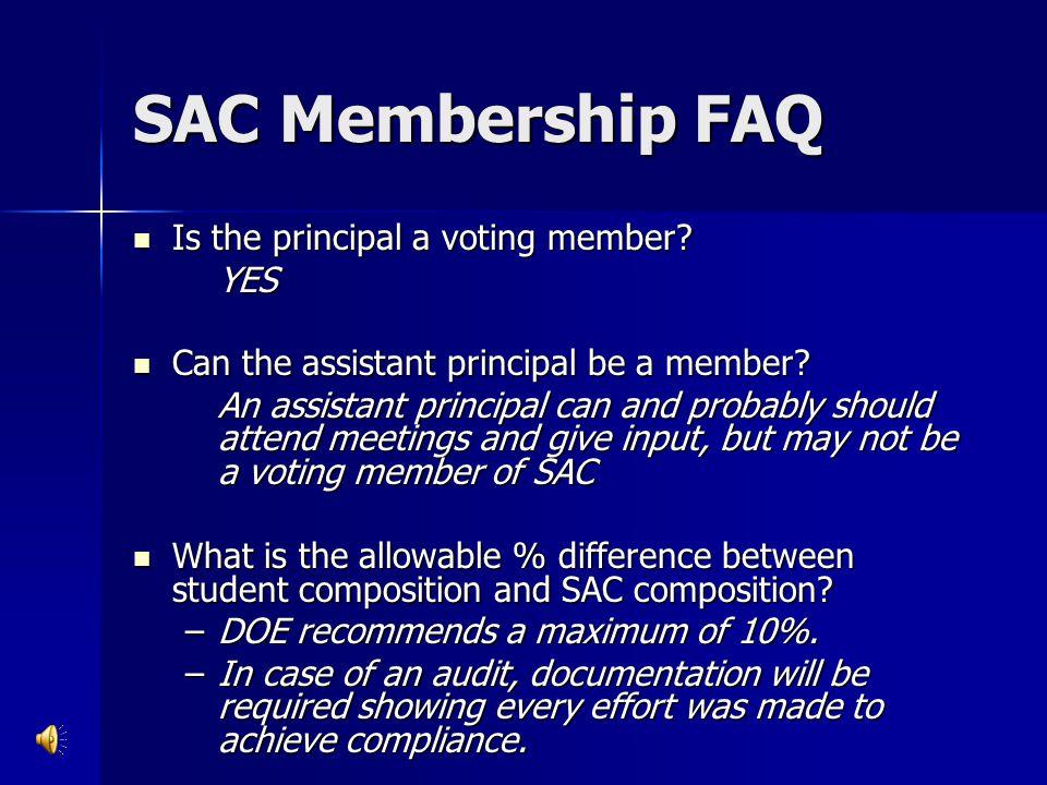 SAC Membership FAQ Is the principal a voting member? Is the principal a voting member?YES Can the assistant principal be a member? Can the assistant p