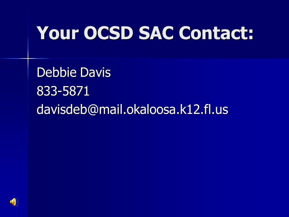 Your OCSD SAC Contact: Debbie Davis 833-5871davisdeb@mail.okaloosa.k12.fl.us