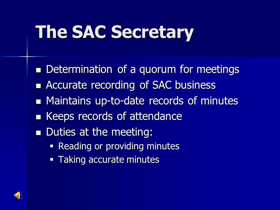 The SAC Secretary Determination of a quorum for meetings Determination of a quorum for meetings Accurate recording of SAC business Accurate recording