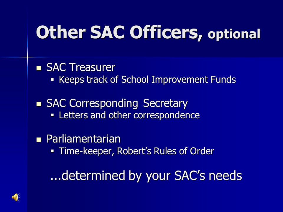 Other SAC Officers, optional SAC Treasurer SAC Treasurer  Keeps track of School Improvement Funds SAC Corresponding Secretary SAC Corresponding Secre