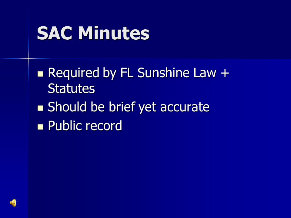 SAC Minutes Required by FL Sunshine Law + Statutes Required by FL Sunshine Law + Statutes Should be brief yet accurate Should be brief yet accurate Pu