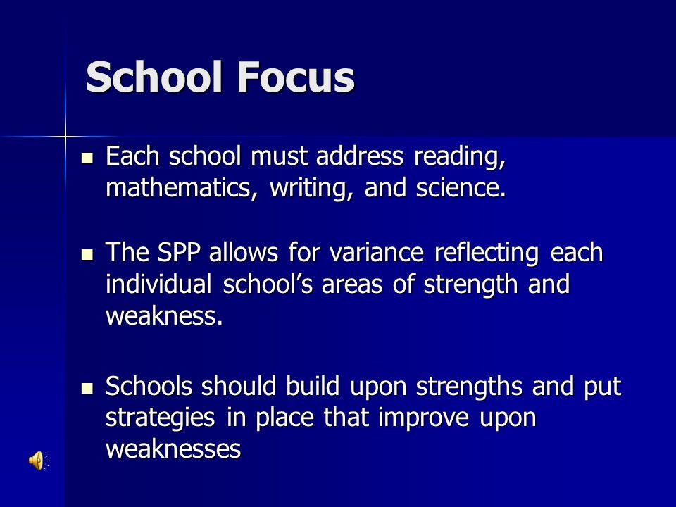 School Focus Each school must address reading, mathematics, writing, and science. Each school must address reading, mathematics, writing, and science.