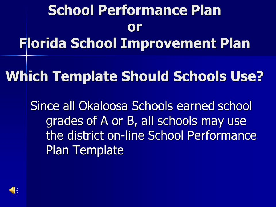 School Performance Plan or Florida School Improvement Plan Which Template Should Schools Use? Since all Okaloosa Schools earned school grades of A or