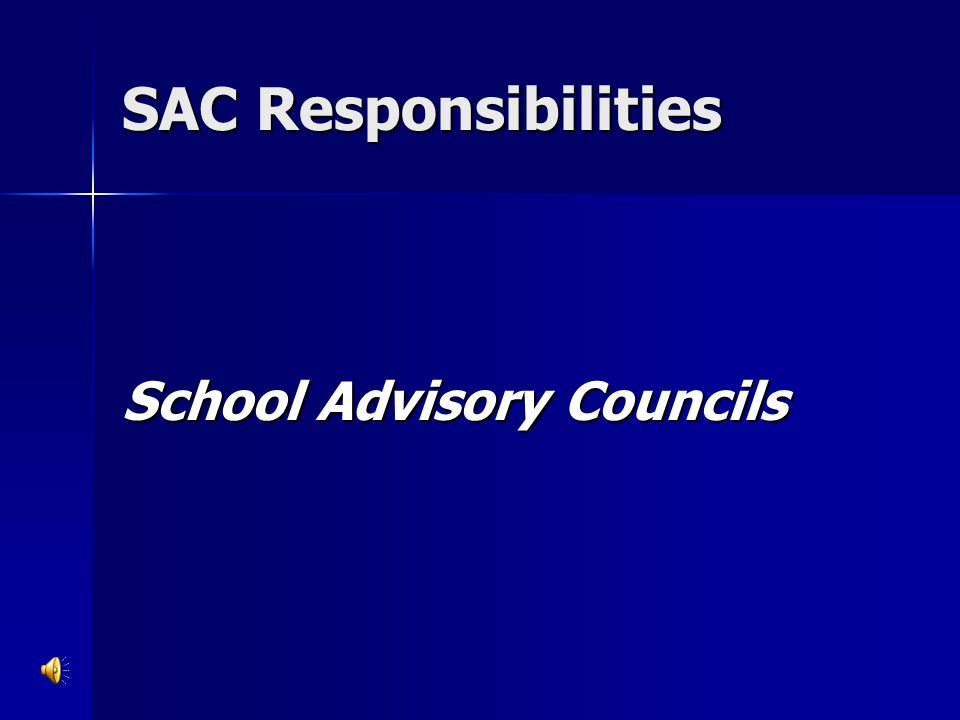 SAC Duties and Responsibilities – defined through statutes assists in the preparation and evaluation of the School Performance Plan.