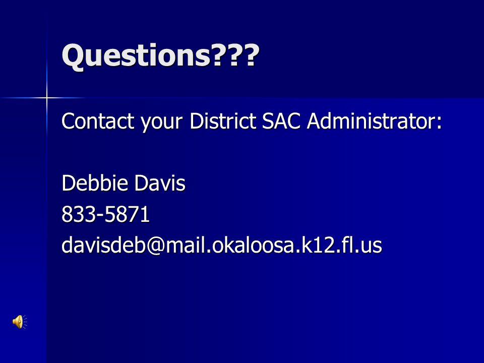 Questions??? Contact your District SAC Administrator: Debbie Davis 833-5871davisdeb@mail.okaloosa.k12.fl.us