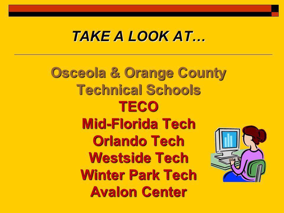 TAKE A LOOK AT… Osceola & Orange County Technical Schools TECO Mid-Florida Tech Orlando Tech Westside Tech Winter Park Tech Avalon Center
