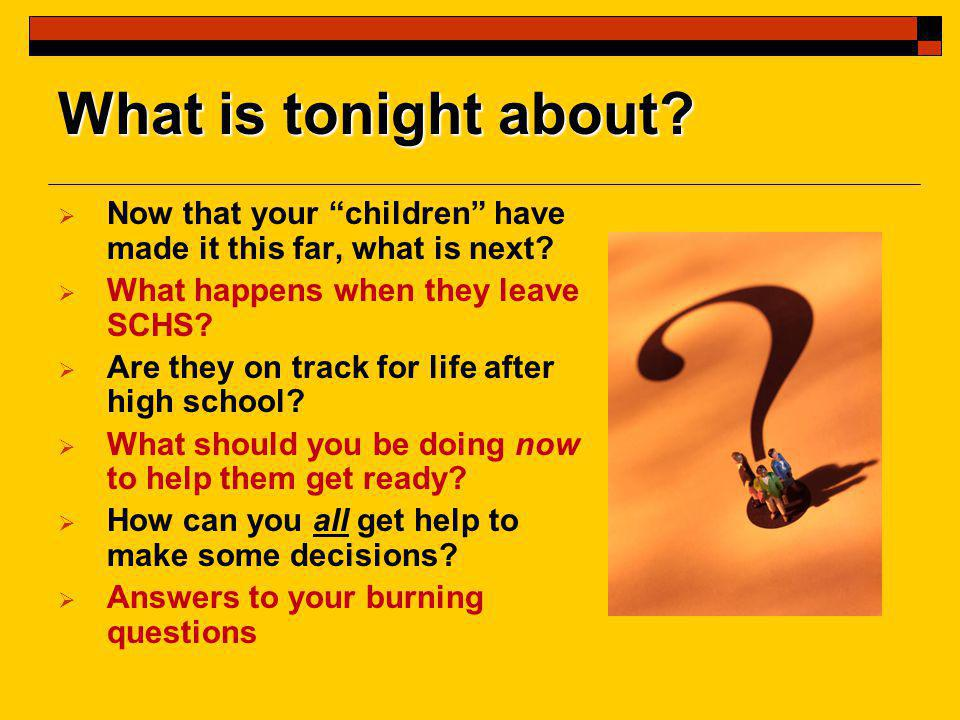 What is tonight about.  Now that your children have made it this far, what is next.