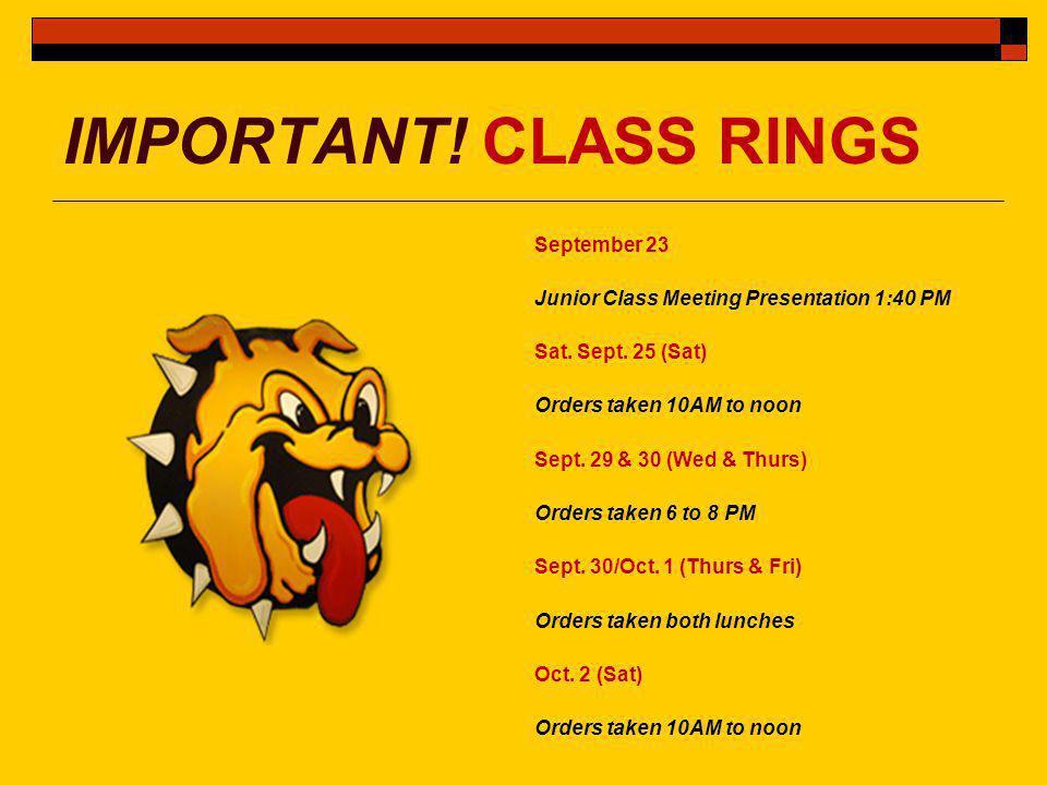 IMPORTANT. CLASS RINGS September 23 Junior Class Meeting Presentation 1:40 PM Sat.