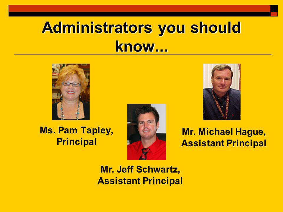 Administrators you should know... Ms. Pam Tapley, Principal Mr.
