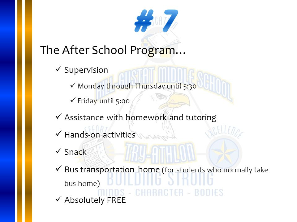 The After School Program… Supervision Monday through Thursday until 5:30 Friday until 5:00 Assistance with homework and tutoring Hands-on activities Snack Bus transportation home (for students who normally take bus home) Absolutely FREE