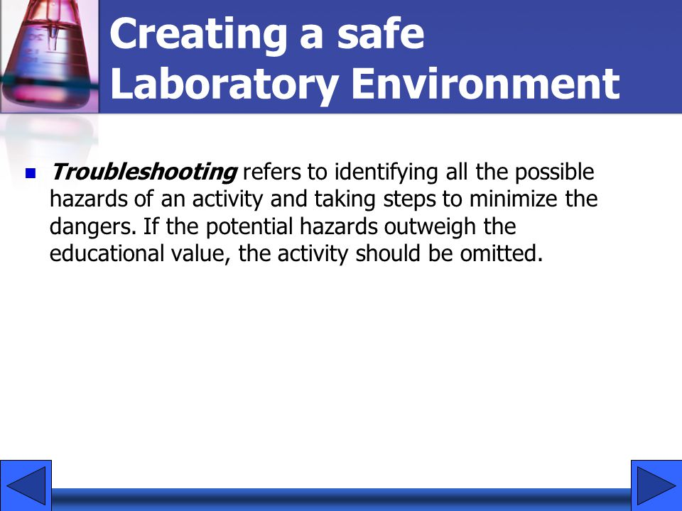 Creating a safe Laboratory Environment Troubleshooting refers to identifying all the possible hazards of an activity and taking steps to minimize the