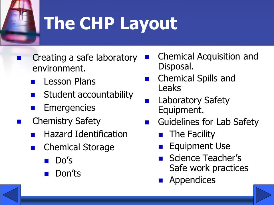 The CHP Purpose Physical hazards Sources of risk include: flammable/combustible liquids, compressed gases, explosives, organic peroxides, oxidizers, pyrophorics, unstables, water reactivesflammableorganic peroxidespyrophoricswater reactives The CHP attempts to encourage the control of two kinds of hazards in the science classroom.