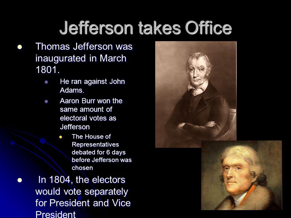 Jefferson takes Office Thomas Jefferson was inaugurated in March 1801. Thomas Jefferson was inaugurated in March 1801. He ran against John Adams. He r