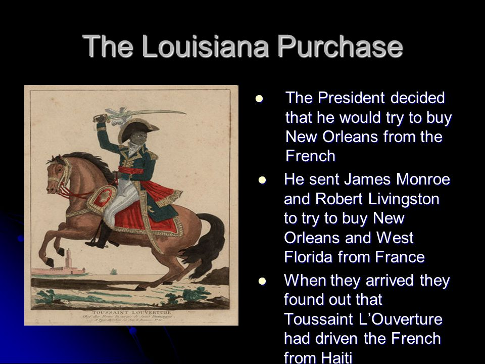 The Louisiana Purchase The President decided that he would try to buy New Orleans from the French The President decided that he would try to buy New O