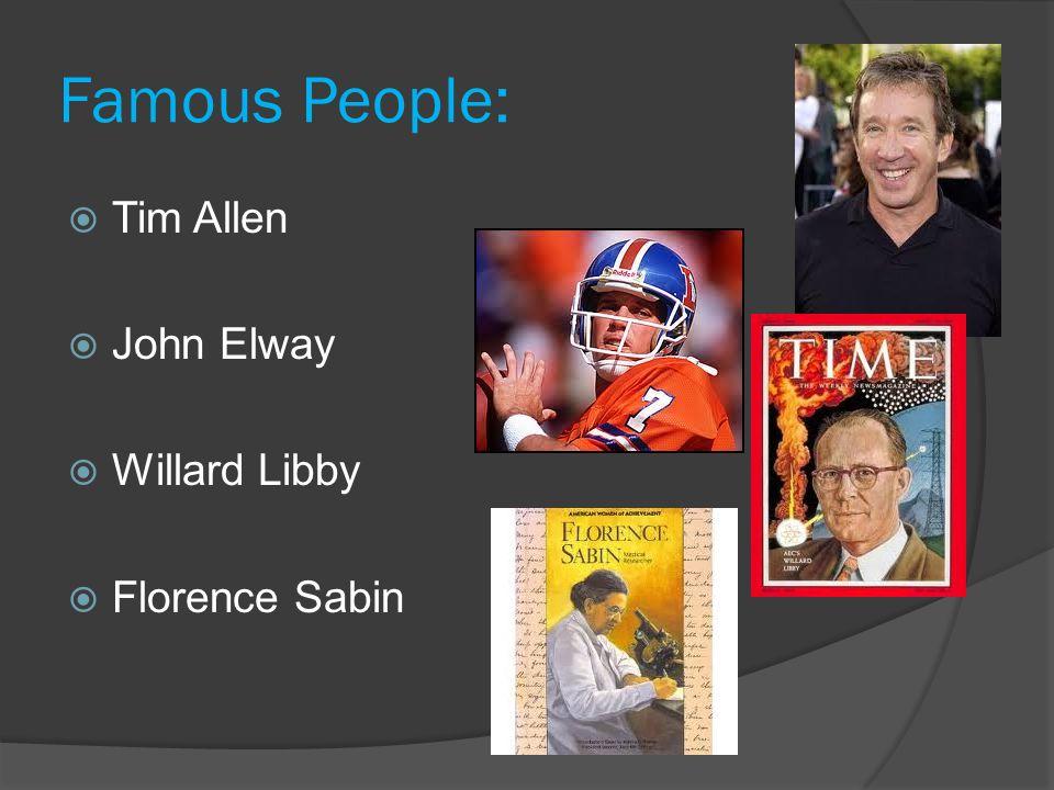 Famous People:  Tim Allen  John Elway  Willard Libby  Florence Sabin