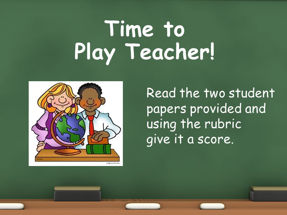 Time to Play Teacher! Read the two student papers provided and using the rubric give it a score.