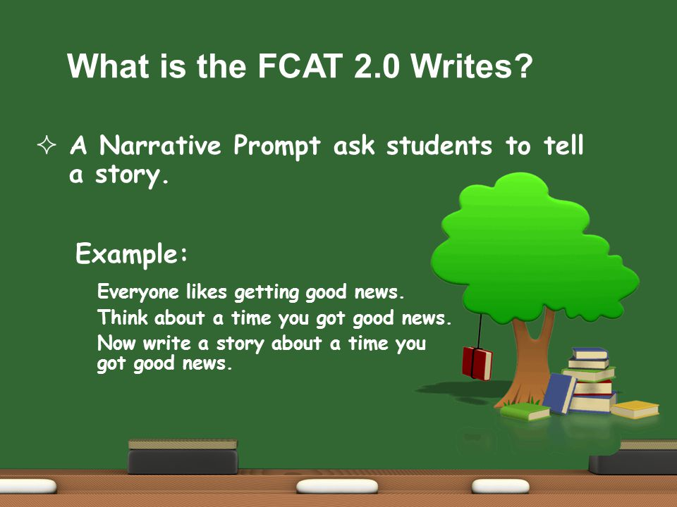 What is the FCAT 2.0 Writes.  A Narrative Prompt ask students to tell a story.