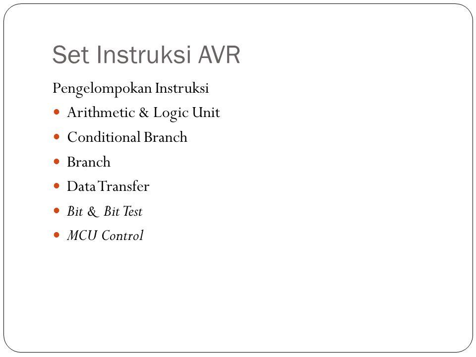 Set Instruksi AVR Pengelompokan Instruksi Arithmetic & Logic Unit Conditional Branch Branch Data Transfer Bit & Bit Test MCU Control