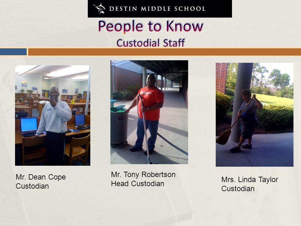 Mr. Dean Cope Custodian Mrs. Linda Taylor Custodian Mr. Tony Robertson Head Custodian