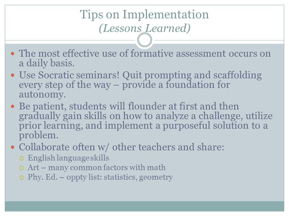 Tips on Implementation (Lessons Learned) The most effective use of formative assessment occurs on a daily basis.