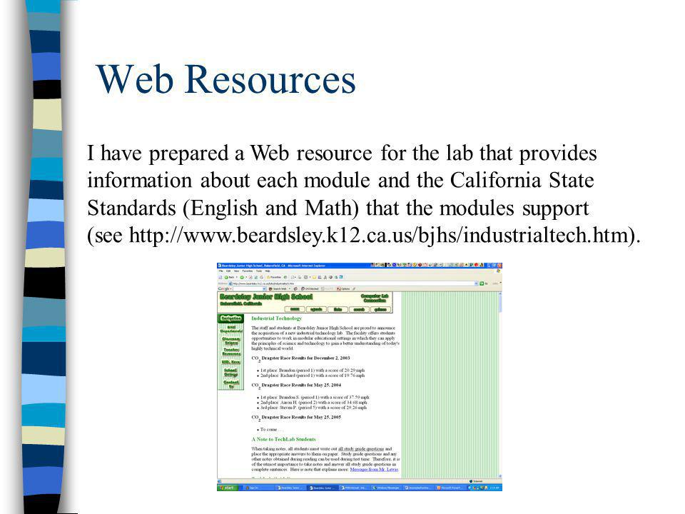 Web Resources I have prepared a Web resource for the lab that provides information about each module and the California State Standards (English and Math) that the modules support (see http://www.beardsley.k12.ca.us/bjhs/industrialtech.htm).