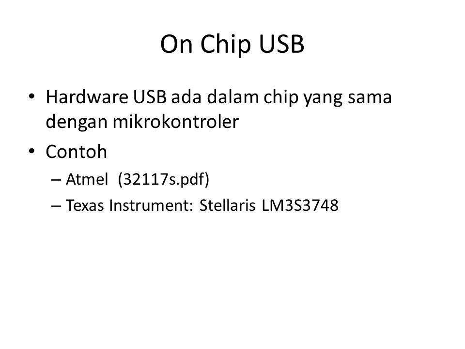 On Chip USB Hardware USB ada dalam chip yang sama dengan mikrokontroler Contoh – Atmel (32117s.pdf) – Texas Instrument: Stellaris LM3S3748