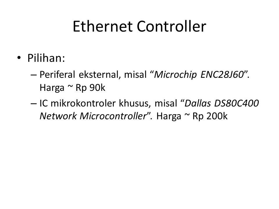 "Ethernet Controller Pilihan: – Periferal eksternal, misal ""Microchip ENC28J60"". Harga ~ Rp 90k – IC mikrokontroler khusus, misal ""Dallas DS80C400 Netw"