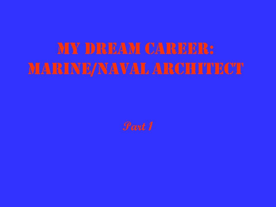 My Dream Career: Marine/Naval Architect Part 1