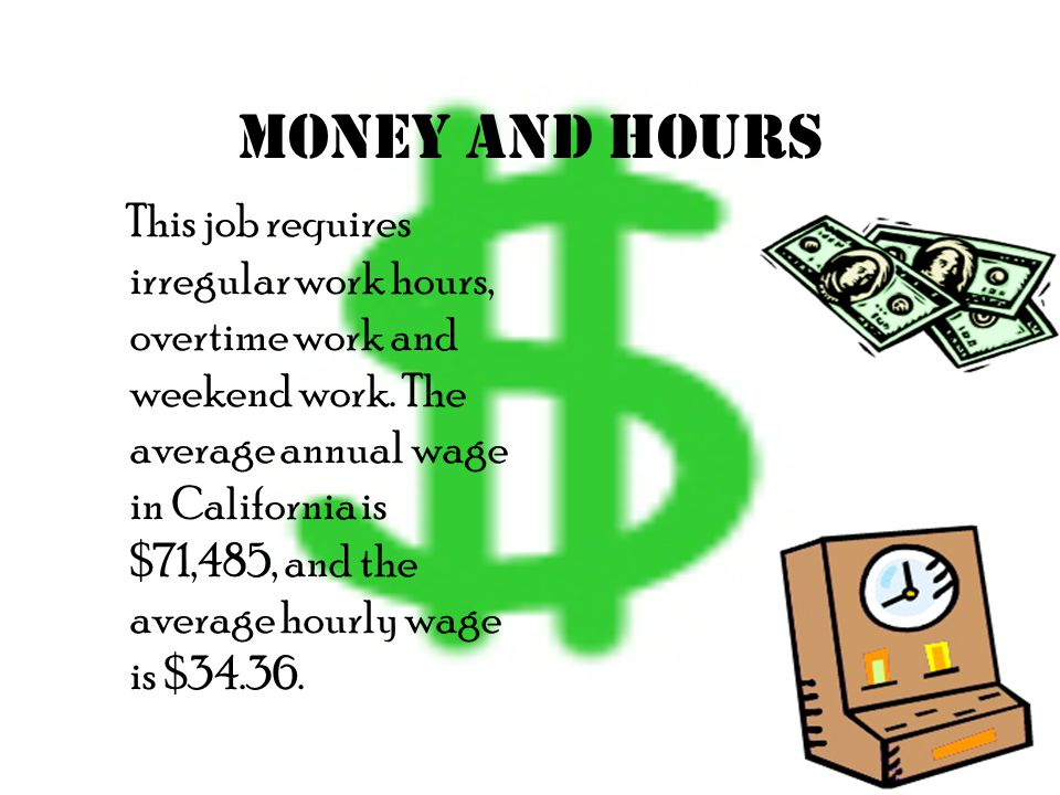Money and Hours This job requires irregular work hours, overtime work and weekend work.