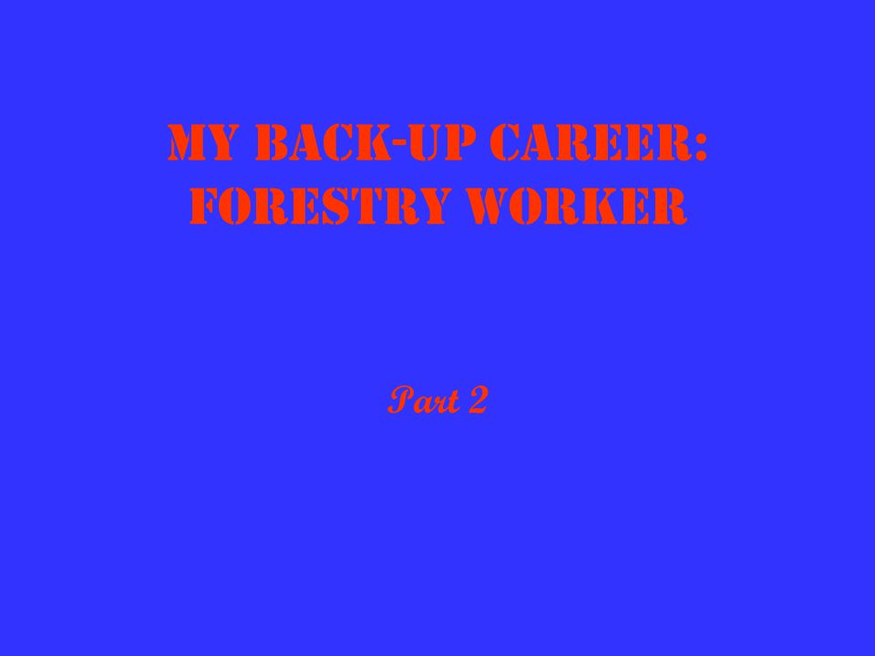 My Back-up Career: Forestry Worker Part 2